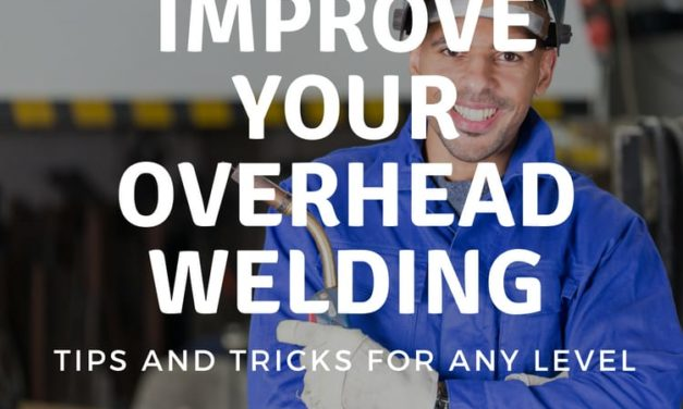 Improve Your Overhead Welding Skills With These Tips