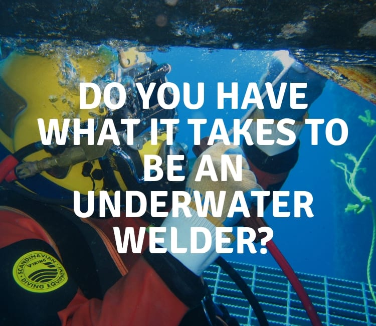 Do You Have What It Takes To Be An Underwater Welder Welding Stars