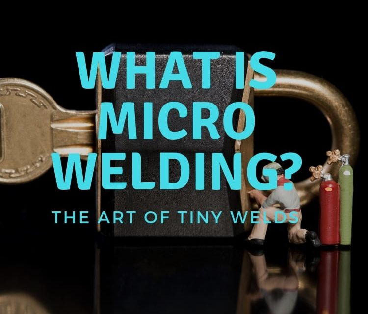 What is micro welding? – Exploring the ins and outs of tiny welds