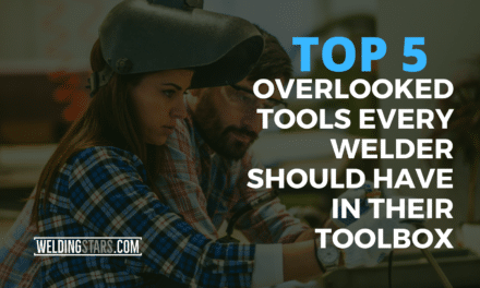 Top 5 Most Overlooked Tools Every Welder Should Have In Their Toolbox