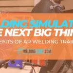 AR Welding Training – Welding Simulators the Next Big Thing