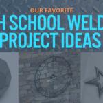 High School Welding Project Ideas That Will Make You a Better Welder
